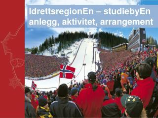 IdrettsregionEn  –  studiebyEn a nlegg, aktivitet, arrangement