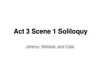 Act 3 Scene 1 Soliloquy
