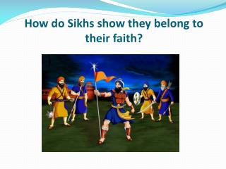 How do Sikhs show they belong to their faith?