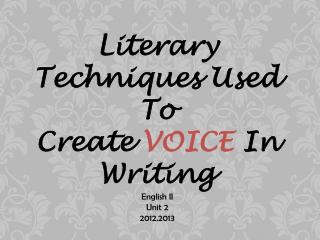 Literary Techniques Used To Create  VOICE  In Writing English II Unit 2 2012.2013