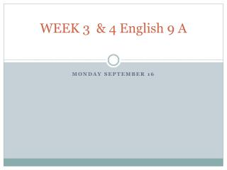 WEEK 3  & 4 English 9 A