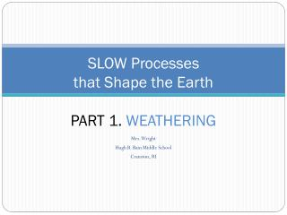 SLOW Processes  that Shape the Earth PART 1.  WEATHERING