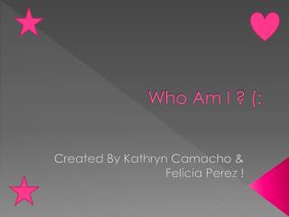 Who Am I ? (:
