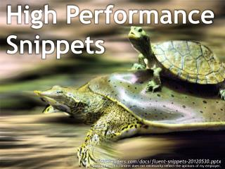 High Performance Snippets