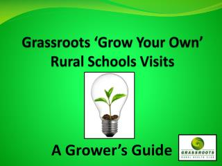 Grassroots  �Grow Your Own� Rural Schools Visits
