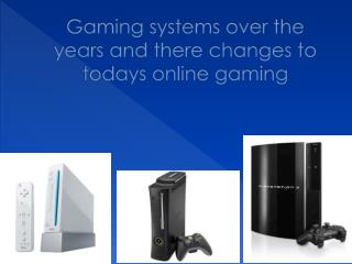 Gaming systems over the years and there changes to todays online gaming