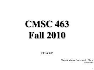 CMSC 463 Fall 2010