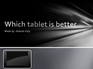 Which tablet is better