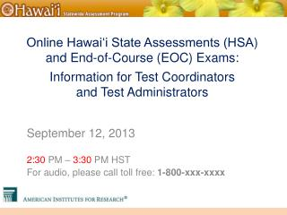September 12, 2013 2:30  PM –  3:30  PM HST For audio, please call toll free:  1-800-xxx-xxxx