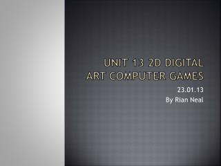 Unit 13 2D Digital Art Computer games