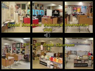 Special Education: Behavioral Intervention Unit  3 rd  – 5 th  Grade Classroom