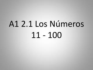 A1 2.1 Los  Números  11 - 100