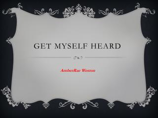 Get Myself Heard