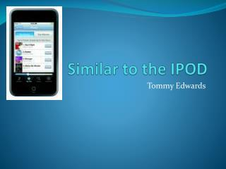 Similar to the IPOD