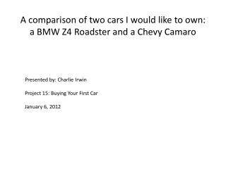 A comparison of two cars I would like to own: a BMW Z4 Roadster and a Chevy Camaro