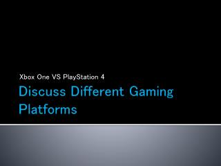Discuss Different Gaming Platforms