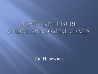 Home and Leisure Online and Digital Games