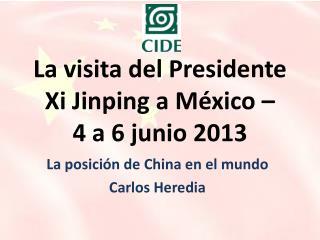 La visita del Presidente Xi  Jinping  a México –  4 a 6 junio 2013