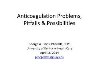 Anticoagulation Problems, Pitfalls & Possibilities