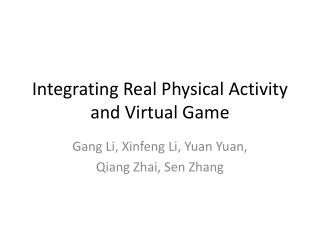 Integrating Real Physical  Activity  and Virtual Game