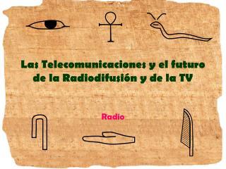 Las Telecomunicaciones y el futuro de la  Radiodifusión y de la  TV