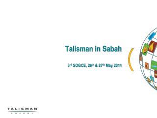 Talisman in  Sabah 3 rd  SOGCE, 26 th  & 27 th  May 2014