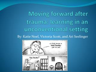 Moving forward  a fter  t rauma: learning in an  u nconventional setting