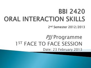BBI 2420 ORAL INTERACTION SKILLS 2 nd  Semester 2012/2013