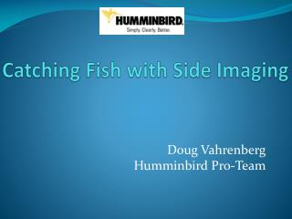 Catching Fish with Side Imaging
