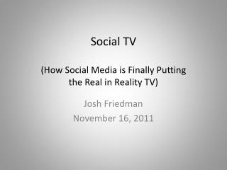 Social TV (How Social Media is  Finally Putting the Real  in Reality TV)