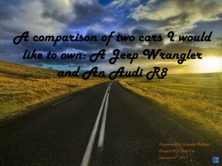 A comparison of two cars I would like to own: A Jeep Wrangler and An Audi R8