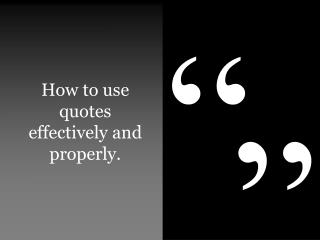 How to use quotes effectively and properly.