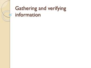 Gathering and verifying information