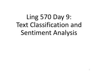 Ling 570 Day 9: Text Classification and Sentiment Analysis