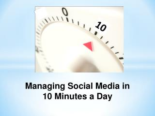 Managing Social Media in  10 Minutes a Day