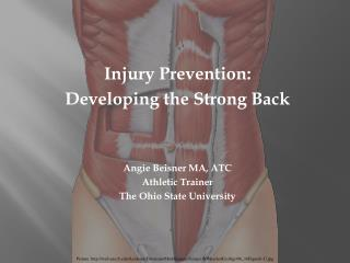 Injury Prevention: Developing the Strong Back Angie Beisner MA, ATC Athletic Trainer