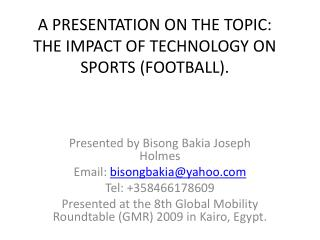 A PRESENTATION ON THE TOPIC: THE IMPACT OF TECHNOLOGY ON SPORTS (FOOTBALL).