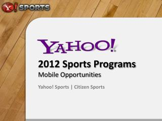 2012 Sports Programs  Mobile Opportunities  Yahoo! Sports | Citizen Sports