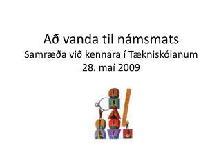 Að vanda til námsmats Samræða við kennara í Tækniskólanum  28. maí 2009