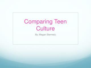 Comparing Teen Culture
