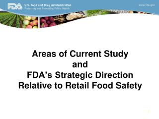 Areas of Current Study and FDA's Strategic Direction Relative to Retail Food Safety