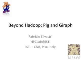 Beyond  Hadoop :  Pig  and  Giraph