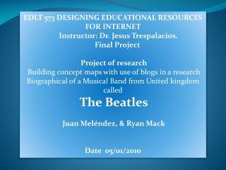 EDLT 573 DESIGNING EDUCATIONAL RESOURCES FOR INTERNET      Instructor: Dr. Jesus Trespalacios.