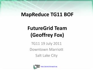 MapReduce TG11 BOF FutureGrid Team (Geoffrey Fox)