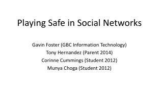 Playing Safe in Social Networks Gavin Foster (GBC Information Technology)