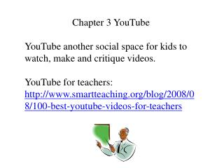 Chapter 3 YouTube YouTube another social space for kids to watch, make and critique videos.
