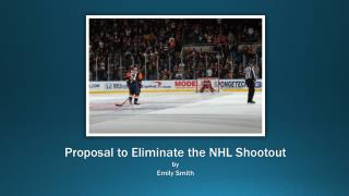 Proposal to Eliminate the NHL Shootout by  Emily Smith