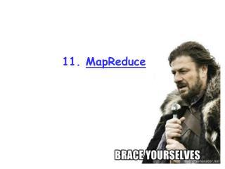 11.  MapReduce