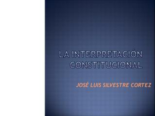 La interpretación constitucional