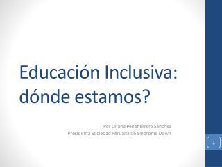 Educación  Inclusiva :  dónde estamos ?